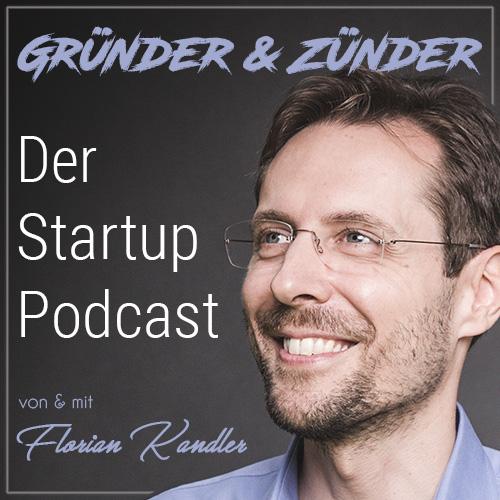 Der Startup Podcast - Gründer & Zünder, von und mit Florian Kandler